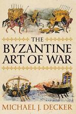 THE BYZANTINE ART OF WAR - DECKER, MICHAEL J. - NEW PAPERBACK BOOK