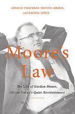 Moore's Law: The Life of Gordon Moore, Silicon Valley's Quiet Revolutionary...