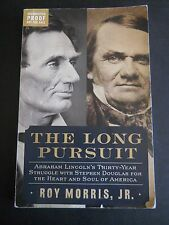 THE LONG PURSUIT ABRAHAM LINCOLN'S THIRTY YEAR STRUGGLE WITH STEPHEN DOUGLAS BY