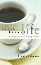 New - Fresh Brewed Life A Stirring Invitation To Wake Up Your Soul
