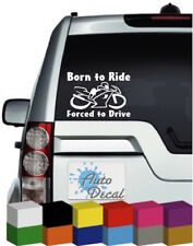 Born to Ride, Forced to Drive Vinyl Window Car Bumper, Decal / Sticker / Graphic