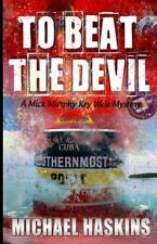 To Beat the Devil : A Mick Murphy Key West Mystery by Michael Haskins (2013,...