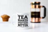 Tea Makes Everything Better Mug Coffee Mug Coffee Mug