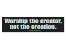 Worship the creator, not the creation. (Bumper Sticker)
