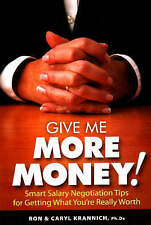 Give Me More Money!: Smart Salary Negotiation Tips for Getting Paid What You're