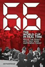 66: the World Cup in Real Time: Relive the Finals as If They Were Happening Toda