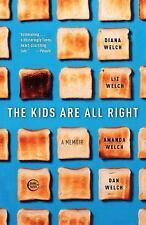 The Kids Are All Right: A Memoir, Welch, Dan, Welch, Amanda, Welch, Liz, Welch,