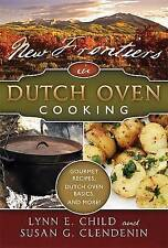 New Frontiers in Dutch Oven Cooking by Lynn E. Child