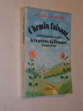 Chemin faisant Mille kilomètres à pied à travers la France J. Lacarrière 1974