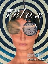 Inhale and Relax by Franks, Dennis  New 9781491818763 Fast Free Shipping,,