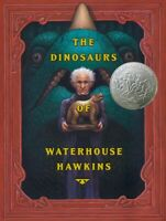 Dinosaurs of Waterhouse Hawkins : an Illuminating History of Mr. Waterhouse H...