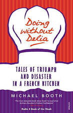 Doing without Delia: Tales of Triumph and Disaster in a French Kitchen, New, Boo