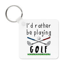 I'd Rather Be Playing Golf Keyring Key Chain - Funny Golf Fathers Day