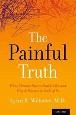 The Painful Truth : What Chronic Pain Is Really Like and Why It Matters to...