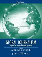Global Journalism : Topical Issues and Media Systems by Arnold S. de Beer and...