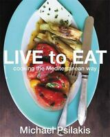 Live to Eat : Cooking the Mediterranean Way by Michael Psilakis (2017, Hardcover