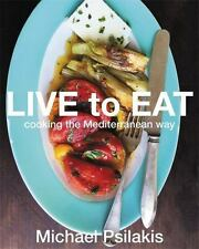 Live to Eat : Cooking the Mediterranean Way by Michael Psilakis 2017, Hardcover