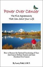 Power over Cancer : The Five Agreements That Can Save Your Life by Larry Pahl