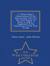 C. Julius Caesar's Commentaries of His Wars in Gaul, and Civil War with Pompe...