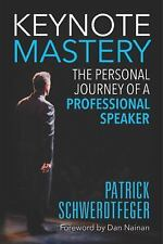 Keynote Mastery : The Personal Journey of a Professional Speaker by Patrick Schw