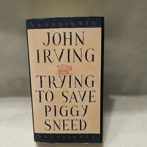 Trying to Save Piggy Sneed by John Irving First 1st Edition 1996 Hardcover