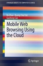 Mobile Web Browsing Using the Cloud by Guohong Cao, Byung Chul Tak and Bo...