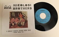 """RARO 45 GIRI 7"""" NICOLOSI BROTHERS (NOVECENTO) I ONLY HAVE EYES FOR YOU/THAT'S TH"""