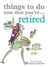 Things To Do Now That You're Retired,Garton, Jane,Excellent Book mon0000067058