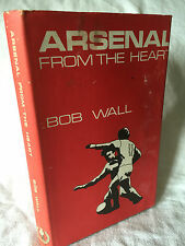 Arsenal From the Heart Bob Wall 1971 Hardback with Dust cover