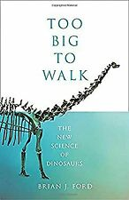 Too Big to Walk: The New Science of Dinosaurs Hardcover Brian J. Ford
