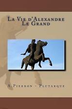 La Vie d'Alexandre le Grand by Plutarque and Alexis Pierron (2016, Paperback)