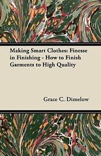 Making Smart Clothes: Finesse in Finishing - How to Finish Garments to High Qua