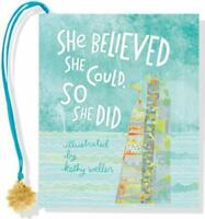 She Believed She Could, So She Did (Mini Book): By Weller, Kathy