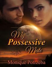 My Possessive Mate: My Possessive Mate : What If Your Mate Was Possessive and...