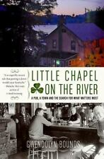 Little Chapel on the River: A Pub, a Town and the Search for What Matters Most,