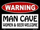Warning Man Cave Women & Beer Welcome Parking Sign
