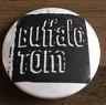 BUFFALO TOM BUTTON BADGE American Alt Rock Band- Taillights Fade, Soda Jerk 25mm
