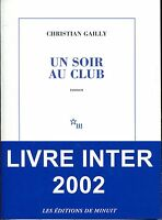 CHRISTIAN GAILLY / UN SOIR AU CLUB Editions DE MINUIT ;livre inter 2002