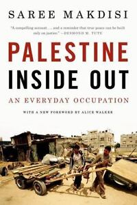 Palestine Inside Out : An Everyday Occupation by Alice Walker and Saree Makdisi