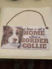 """Border Collie """"A House is Not a Home without a Border Collie"""" Dog Sign / Plaque"""