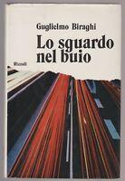 Guglielmo Biraghi Lo sguardo nel buio Rizzoli 1° edizione 1972    6523