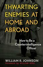 Thwarting Enemies at Home and Abroad: How to be a Counterintelligence Officer by