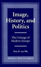 Image, History, and Politics: The Coinage of Modern Europe (Paperback or Softbac