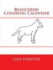Beauceron Coloring Calendar, Paperback by Forsyth, Gail, Like New Used, Free ...