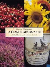 La France Gourmande: A Food Lover's Guide to French Fetes and Foires