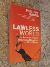 Lawless World America and the Making and Breaking of Global Rules Philippe Sands