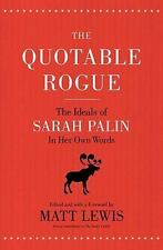 The Quotable Rogue: The Ideals of Sarah Palin in Her Own Words  Paperback