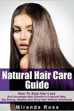 Natural Hair Care Guide: How To Stop Hair Loss And Accelerate Hair Growth In A N