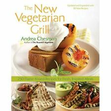 The New Vegetarian Grill: 250 Flame-kissed Recipes for  - Paperback NEW Chesman