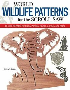 World Wildlife Patterns for the Scroll Saw: 60 Wild Po by Lora S. Irish New Book